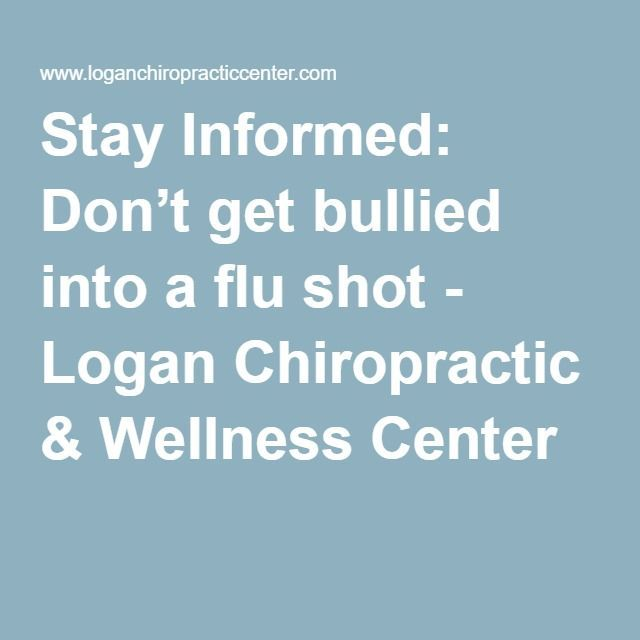 Stay Informed: Don't get bullied into a flu shot - Logan Chiropractic & Wellness Center