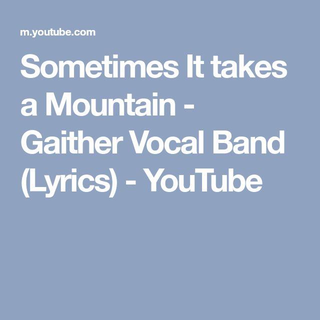 Sometimes It takes a Mountain - Gaither Vocal Band (Lyrics) - YouTube