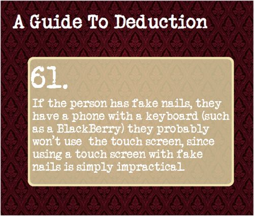 61: If the person has fake nails, they have a phone with a keyboard (such as a BlackBerry) they probably won't use the touch screen, since using a touch screen with fake nails is simply impractical.