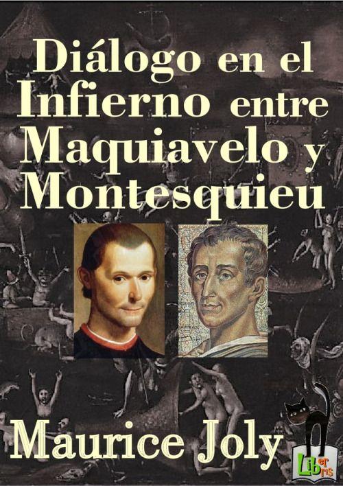 Diálogo en el Infierno entre Maquiavelo y Montesquieu - Maurice JolyÉsta es una versión extraordinaria de un libro y un autor también extraordinarios. Sátira política de un tiempo que muchos creen remoto, pero cuyas ideas aún son perfectamente...