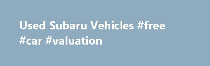 Used Subaru Vehicles #free #car #valuation http://car.remmont.com/used-subaru-vehicles-free-car-valuation/  #used cars columbus ohio # 2015 Audi A4 Sdn Auto quattro 2.0T Premium Plus If a new Subaru vehicle is not quite for you, then you're in luck because we have an extensive inventory of pre-owned Subaru cars, trucks, and SUVs at Byers Airport Subaru. Included in our pre-owned vehicle inventory are some amazing certified […]The post Used Subaru Vehicles #free #car #valuation appeared first…