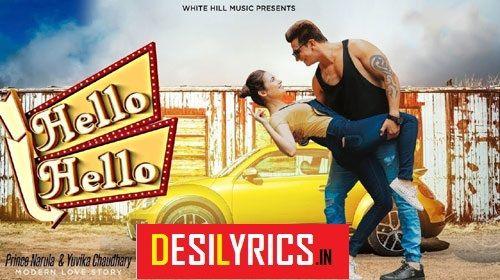Hello Hello Lyrics Prince Narula: A new recently released Punjabi Song sung by Prince Narula, Yuvika Chaudhary and composed by Piyush Shankar, while Hello Hello lyrics penned by Rav Hanjra.