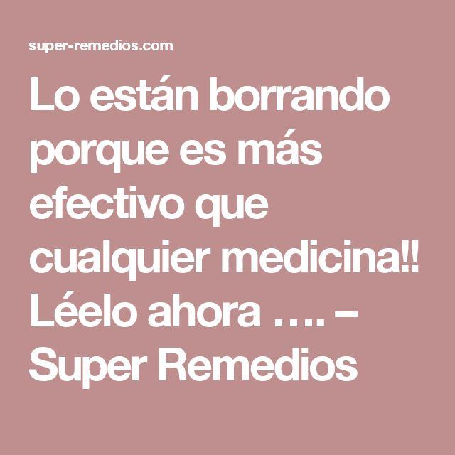 Lo están borrando porque es más efectivo que cualquier medicina!! Léelo ahora …. – Super Remedios