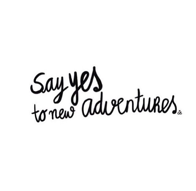 say yes to new adventures #quote