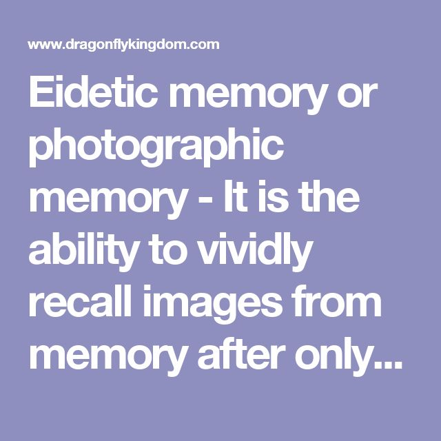 Eidetic memory or photographic memory - It is the ability to vividly recall images from memory after only a few instances of exposure, with high precision for a brief time after exposure, without using a mnemonic device.