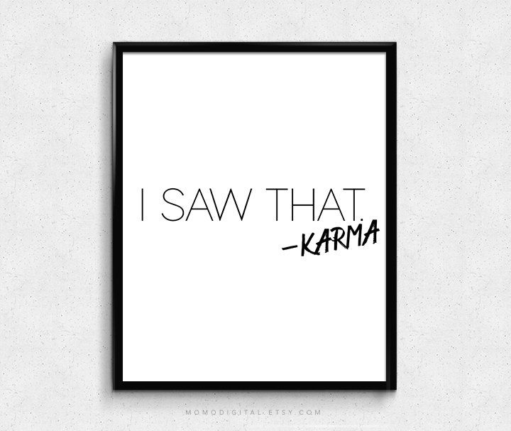 SALE -  I Saw That Karma Humor Funny Quote Funny Saying Karma Quote Life Print Everyday Life Quote Modernism Black White (1.50 USD) by MomoDigital