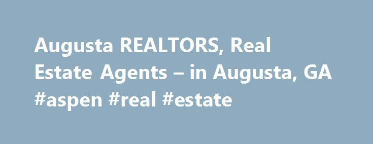 Augusta REALTORS, Real Estate Agents – in Augusta, GA #aspen #real #estate http://real-estate.nef2.com/augusta-realtors-real-estate-agents-in-augusta-ga-aspen-real-estate/  #augusta ga real estate # Augusta, GA REALTORS and Real Estate Agents Accredited B