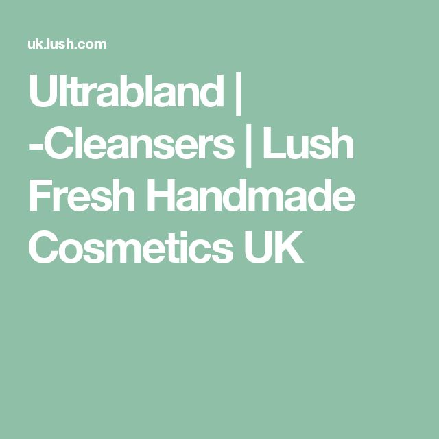 Ultrabland | -Cleansers | Lush Fresh Handmade Cosmetics UK