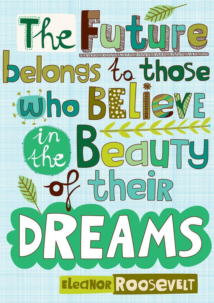 """""""El futuro pertence a quienes creen en la belleza de sus sueños"""".Carolyn Gavin."""