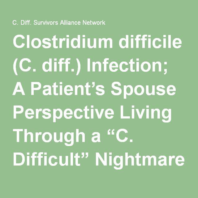 "Clostridium difficile (C. diff.) Infection; A Patient's Spouse Perspective Living Through a ""C. Difficult"" Nightmare | C. Diff. Survivors Alliance Network"