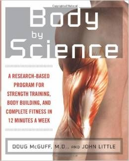Body by Science: A Research Based Program for Strength Training, Body building, and Complete Fitness in 12 Minutes a Week. http://amzn.to/1oXn0N5