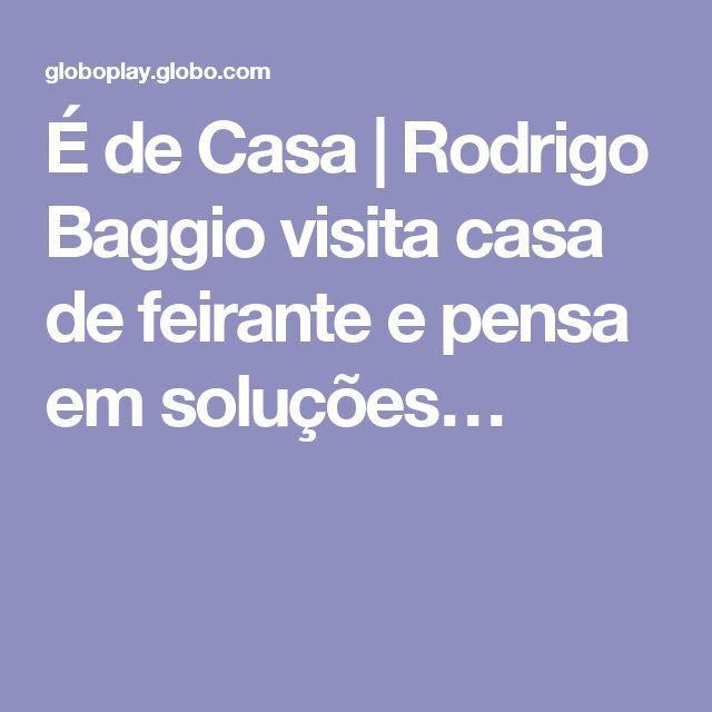 É de Casa | Rodrigo Baggio visita casa de feirante e pensa em soluções…