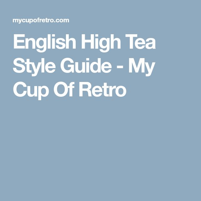 English High Tea Style Guide - My Cup Of Retro