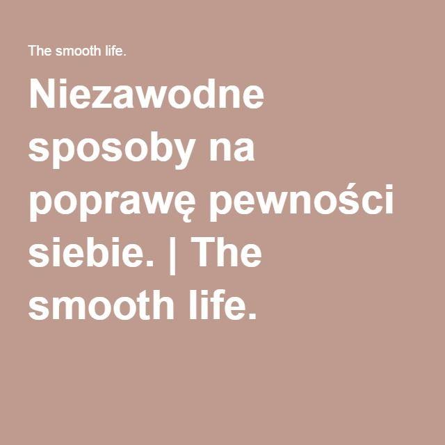 Niezawodne sposoby na poprawę pewności siebie.   The smooth life.