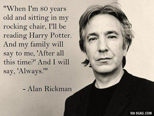 Ich würde mir wünschen Alan Rickman hätte die Chance gehabt mit 80 noch Harry Potter lesen zu können. Rest In Peace