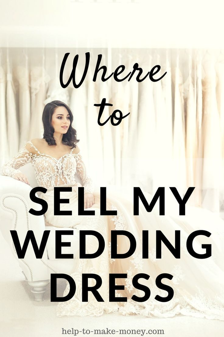 Where Can I Sell My Wedding Dress For Cash Help To Make Money Sell My Wedding Dress Sell Wedding Dress Sell Your Wedding Dress