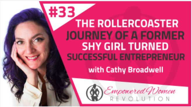 The rollercoaster journey of a former shy girl turned successful entrepreneur with CATHY BROADWELL!