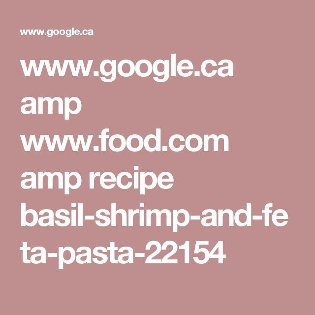 www.google.ca amp www.food.com amp recipe basil-shrimp-and-feta-pasta-22154