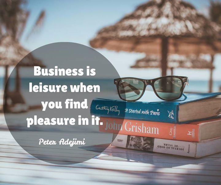 Business is leisure when you find pleasure in it. https://t.co/t4dd7unzz2