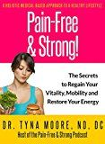 Pain-Free & Strong: The Secrets to Regain Your Vitality Mobility and Restore Your Energy by Dr. Tyna Moore ND DC (Author) #Kindle US #NewRelease #Health #Fitness #Dieting #eBook #ad