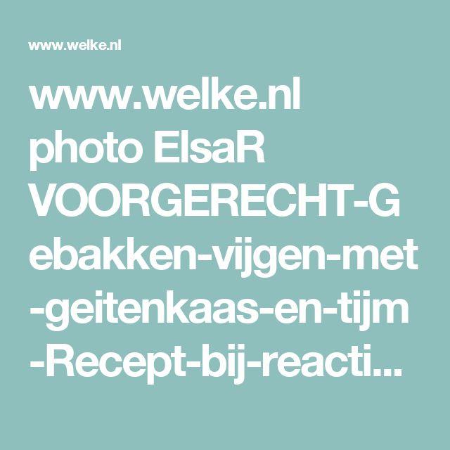 www.welke.nl photo ElsaR VOORGERECHT-Gebakken-vijgen-met-geitenkaas-en-tijm-Recept-bij-reacties.138307721