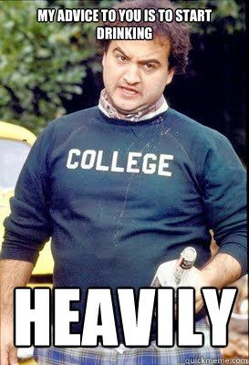 Better listen to him. He's pre-med. John Belushi, Animal House