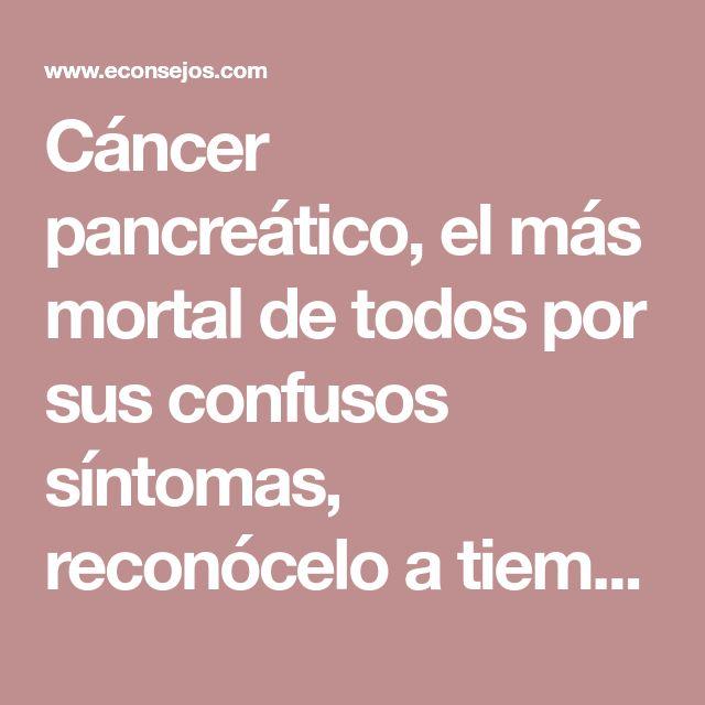 Cáncer pancreático, el más mortal de todos por sus confusos síntomas, reconócelo a tiempo
