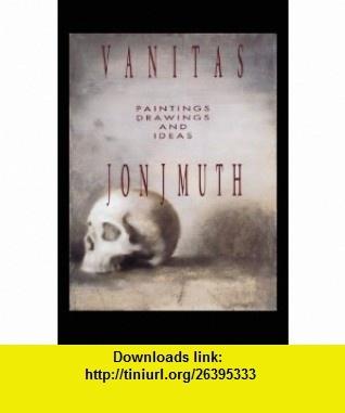 Vanitas Paintings, Drawings and Ideas Jon J. Muth ,   ,  , ASIN: B000KYDW3S , tutorials , pdf , ebook , torrent , downloads , rapidshare , filesonic , hotfile , megaupload , fileserve
