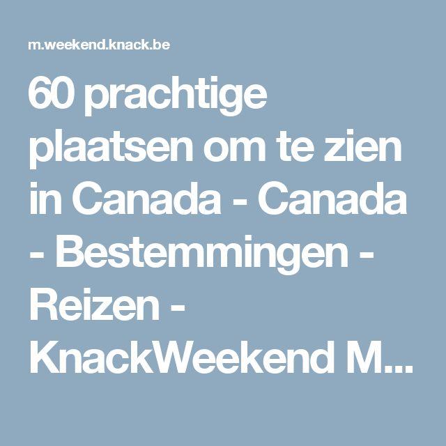 60 prachtige plaatsen om te zien in Canada - Canada - Bestemmingen - Reizen - KnackWeekend Mobile