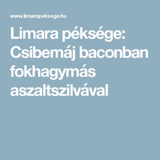 Limara péksége: Csibemáj baconban fokhagymás aszaltszilvával