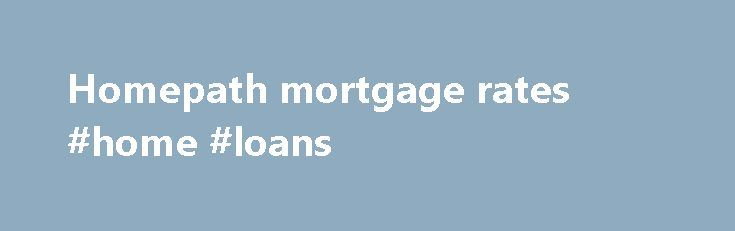 Homepath mortgage rates #home #loans http://mortgage.nef2.com/homepath-mortgage-rates-home-loans/  #homepath mortgage rates # Illinois Residential Mortgage Licensee NMLS License #2611 3940 N. Ravenswood Chicago, IL 60613 NMLS Consumer Access Texas Consumers: How to File a Complaint Consumers wishing to file a complaint against a company regarding the origination and/or servicing of your mortgage loan or a complaint against a residential mortgage loan originator concerning  Read More