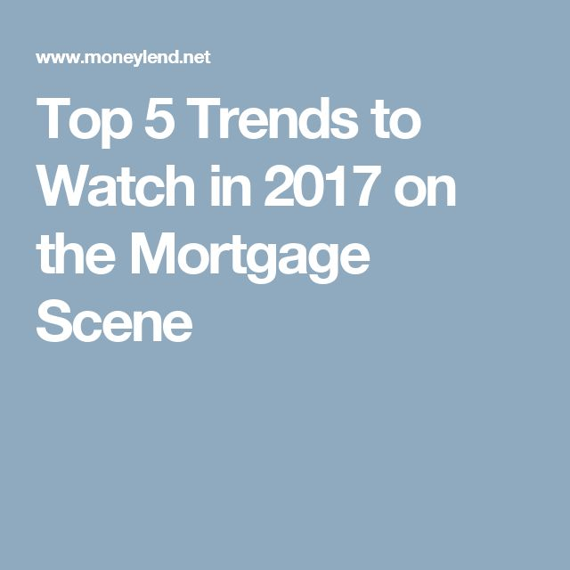 Top 5 Trends to Watch in 2017 on the Mortgage Scene