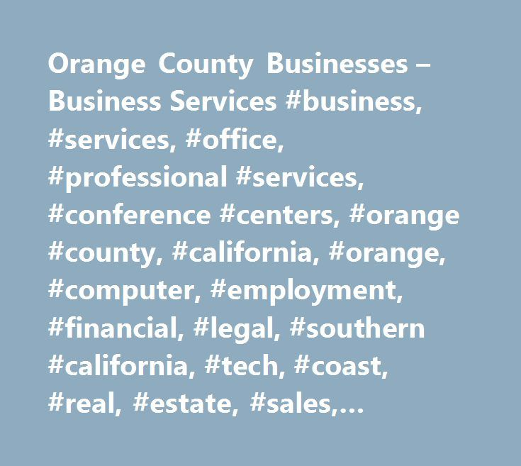 Orange County Businesses – Business Services #business, #services, #office, #professional #services, #conference #centers, #orange #county, #california, #orange, #computer, #employment, #financial, #legal, #southern #california, #tech, #coast, #real, #estate, #sales, #training, #corporate #identity, #printing #service, #office, #photo, #video, #property #management, #restaurant #supply, #building, #construction, #remodel, #professional #services, #graphics, #executive #portraits, #travel…