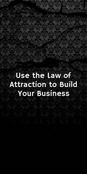 Use the Law of Attraction to Build Your Business