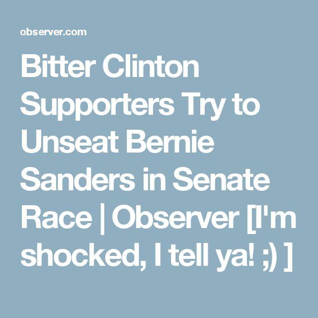 Bitter Clinton Supporters Try to Unseat Bernie Sanders in Senate Race | Observer [I'm shocked, I tell ya!  ;) ]