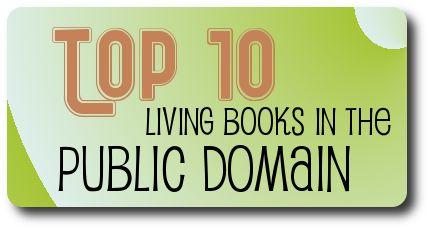 Top Ten Living Books in the Public Domain. Perfect for Charlotte Mason homeschool.