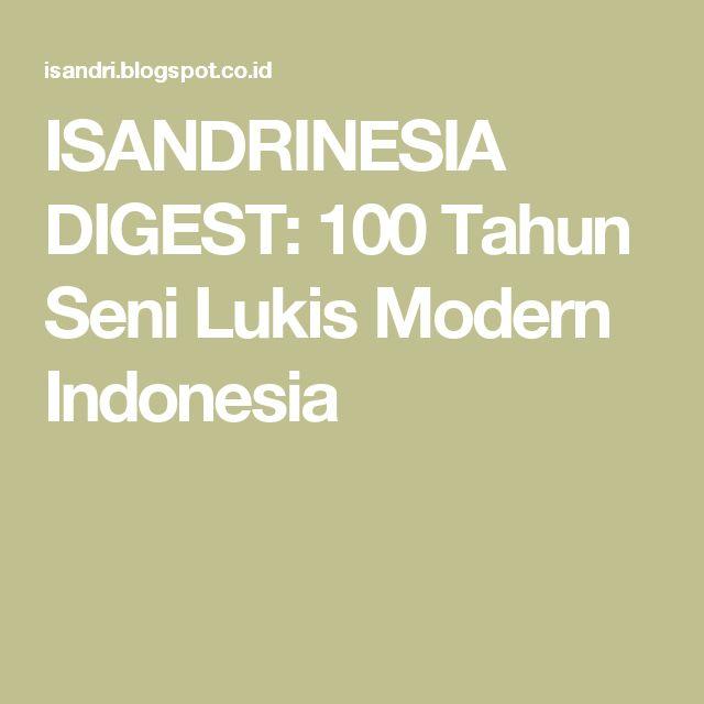ISANDRINESIA DIGEST: 100 Tahun Seni Lukis Modern Indonesia