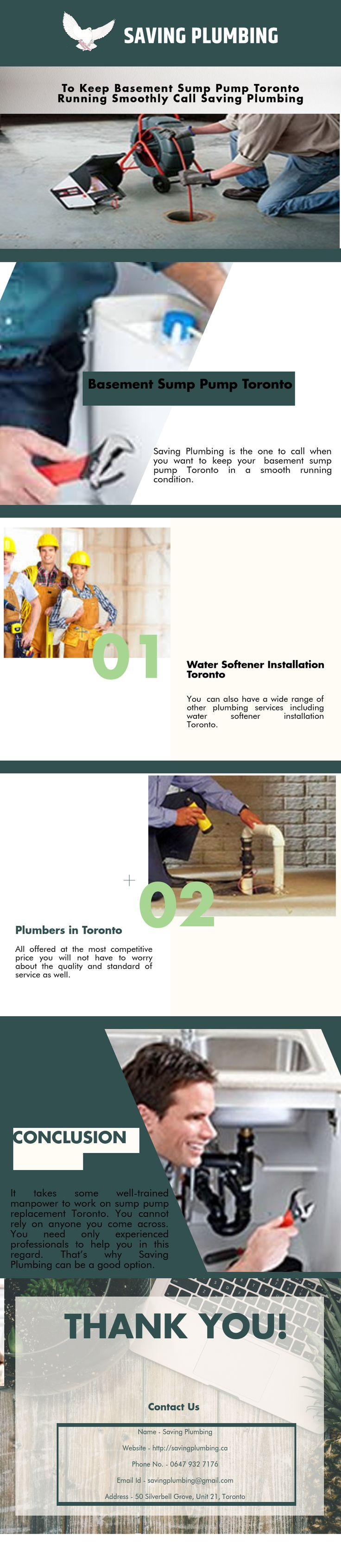 Saving Plumbing is the one to call when you want to keep your basement sump pump Toronto in a smooth running condition.  •You can also have a wide range of other plumbing services including water softener installation Toronto.  •All offered at the most competitive price you will not have to worry about the quality and standard of service as well.