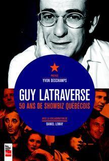 Guy latraverse:50 ans de showbiz québecois