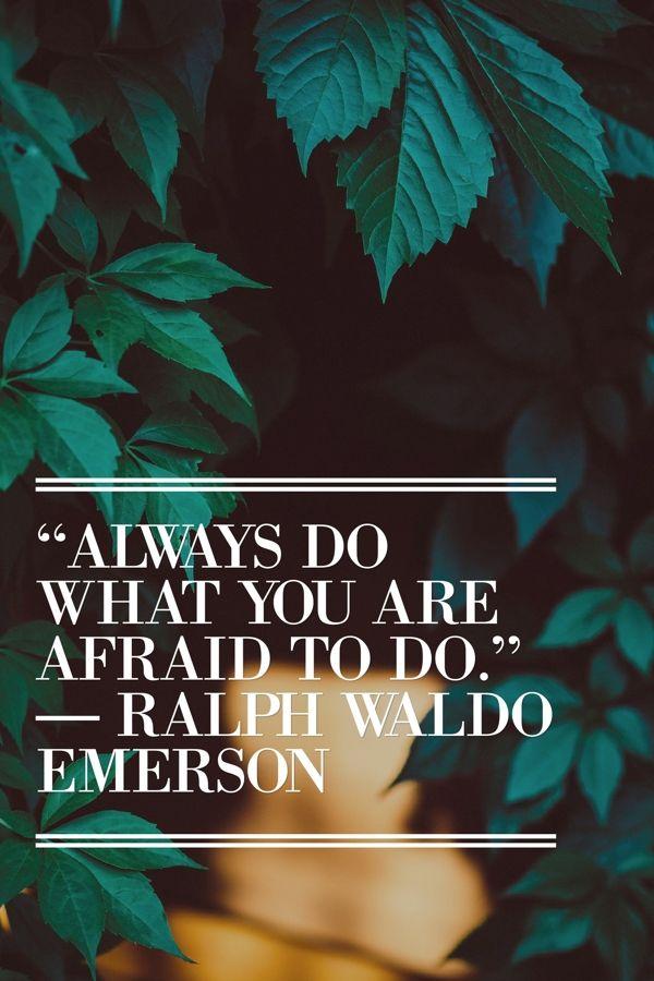 """Always do what you are afraid to do.""  ― Ralph Waldo Emerson"