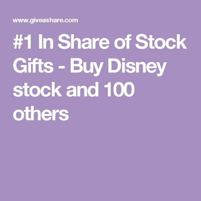 #1 In Share of Stock Gifts - Buy Disney stock and 100 others