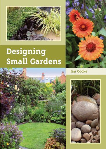 Designing Small Gardens   A guide that will inspire stunning results, whether for an entire garden or just a small border.