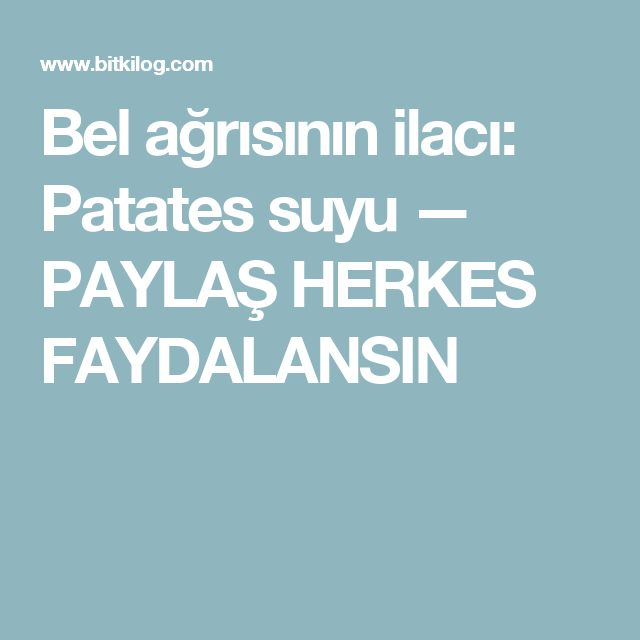 Bel ağrısının ilacı: Patates suyu — PAYLAŞ HERKES FAYDALANSIN