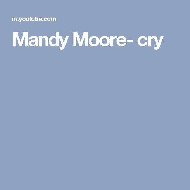 Mandy Moore- cry