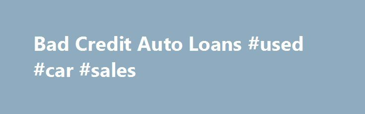 Bad Credit Auto Loans #used #car #sales http://autos.nef2.com/bad-credit-auto-loans-used-car-sales/  #auto refinance with bad credit # Bad Credit Auto Loan Almost everyone has a credit score, and about 90% of top lenders use FICO scores when evaluating someone for a loan. Having a low credit score can make it difficult to get an auto loan with a low interest rate . Bad or Subprime Credit Scores Credit Scores The three main credit bureaus—Equifax, TransUnion and Experian—all calculate a…