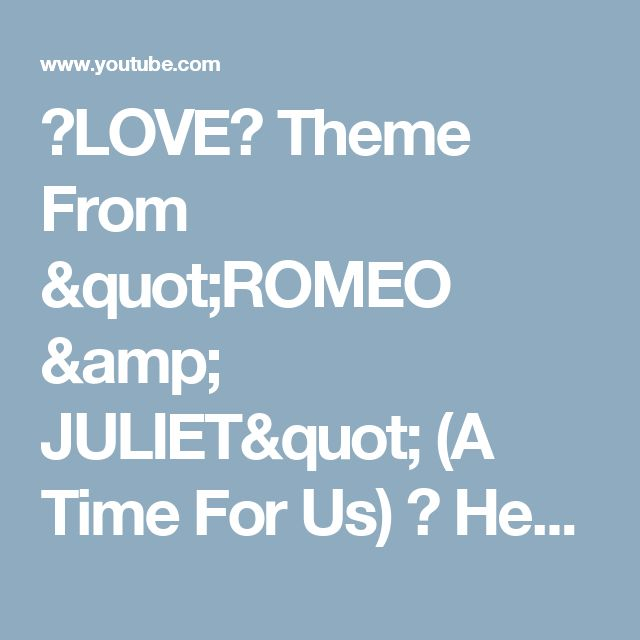 "♥LOVE♥ Theme From ""ROMEO & JULIET"" (A Time For Us) ♫ Henry MANCINI & His Orchestra - YouTube"