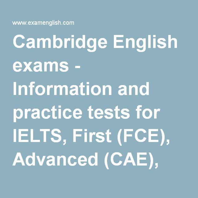 Cambridge English exams - Information and practice tests for IELTS, First (FCE), Advanced (CAE), Preliminary (PET) and other Cambridge exams