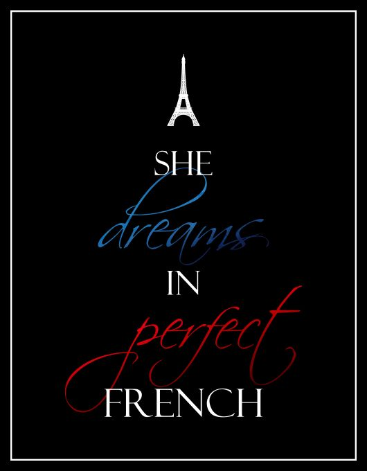 Desires and Mishaps: 10+ PINTERESTING QUOTES #1 + Bonus for France: Almost all of my life I've been dreaming in perfect French about wonderful and peaceful life in Paris...