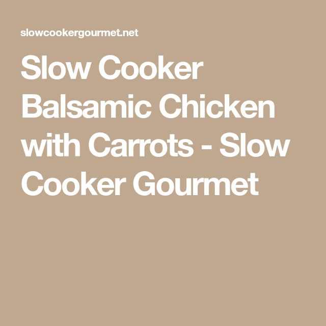 Slow Cooker Balsamic Chicken with Carrots - Slow Cooker Gourmet