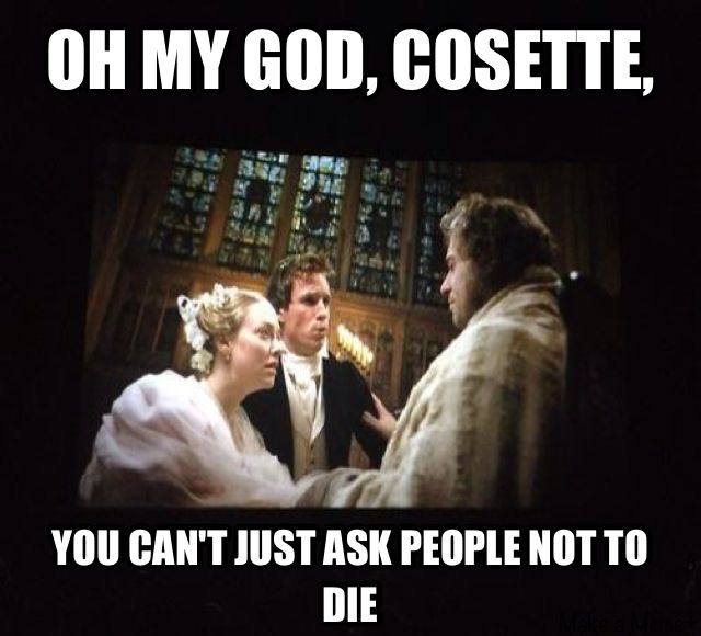 Les Miserables meets Mean Girls   It's funny because we are listening to the song @M Shmidy